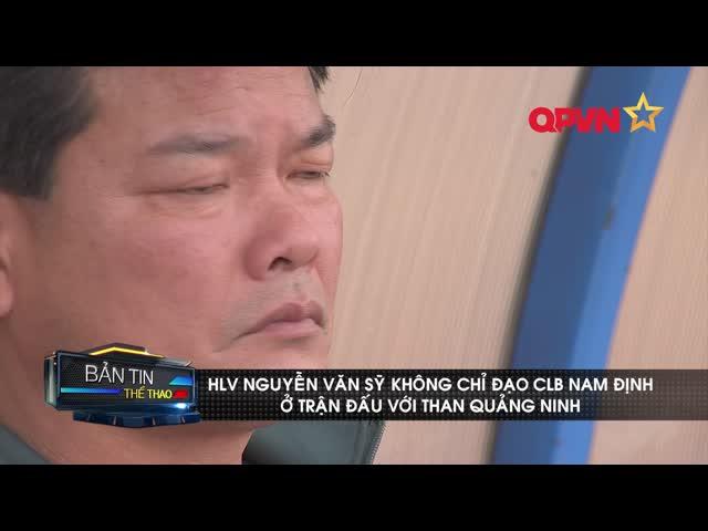 HLV Nguyễn Văn Sỹ không thể chỉ đạo CLB Nam Định khi đối đầu Than Quảng Ninh