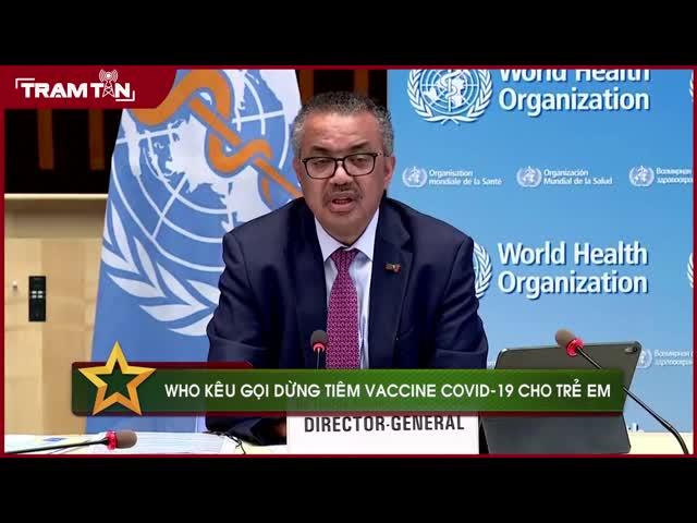 WHO kêu gọi dừng tiêm vaccine Covid-19 cho trẻ em