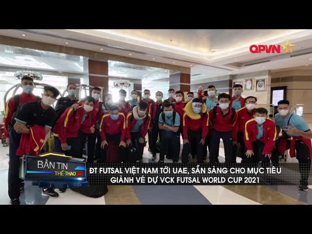 ĐT Futsal Việt Nam chính thức tới UAE, sẵn sàng giành vé dự VCK Futsal World Cup 2021