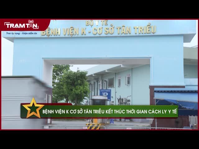 Bệnh viện K cơ sở Tân Triều kết thúc thời gian cách ly y tế