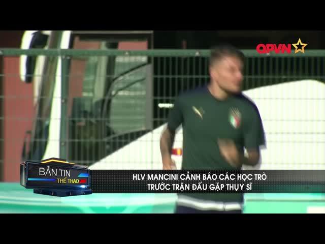 HLV Mancini cảnh báo các học trò trước trận gặp Thụy Sĩ
