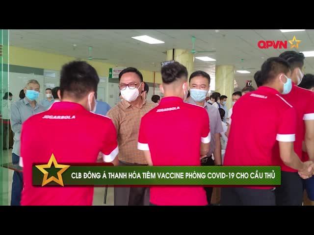 CLB Thanh Hóa tiêm vaccine phòng Covid-19 cho cầu thủ