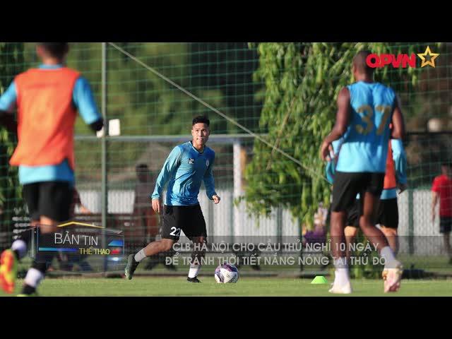 CLB Hà Nội cho cầu thủ nghỉ 10 ngày tránh thời tiết nắng nóng tại Hà Nội