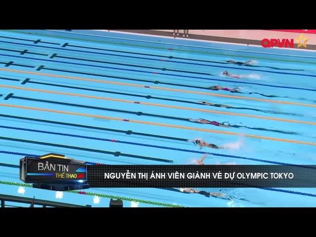 Nguyễn Thị Ánh Viên giành vé dự Olympic Tokyo