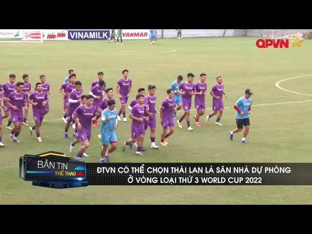 ĐT Việt Nam có thể chọn Thái Lan là sân nhà dự phòng ở vòng loại thứ 3 World Cup 2022