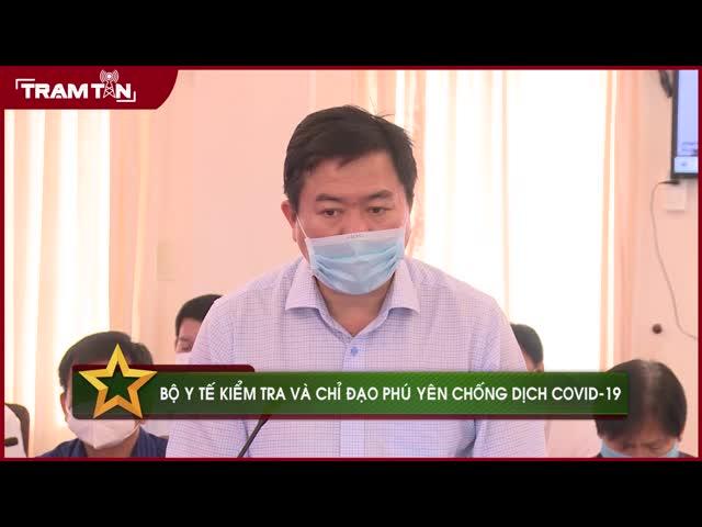 Bộ Y tế kiểm tra và chỉ đạo Phú Yên chống dịch Covid-19