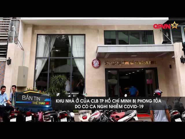 Khu nhà ở của CLB Tp Hồ Chí Minh bị phong tỏa do có ca nghi nhiễm Covid-19