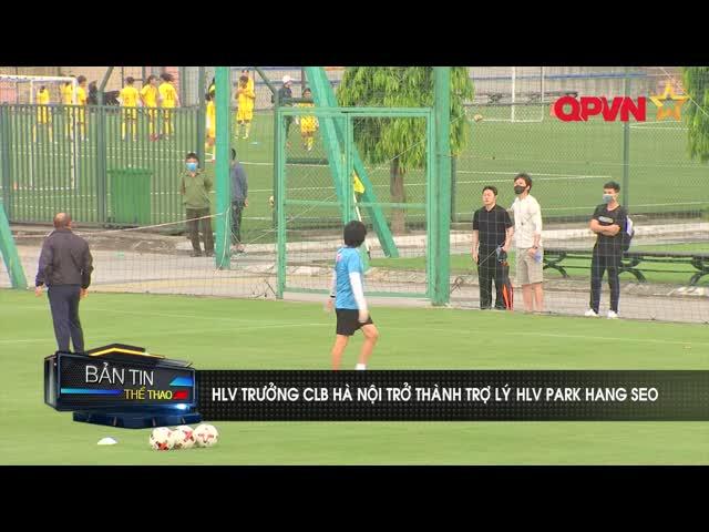 HLV trưởng CLB Hà Nội trở thành trợ lý HLV Park Hang Seo