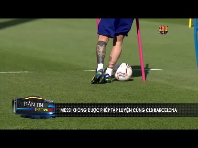 Messi bị cấm tập luyện tại CLB Barcelona