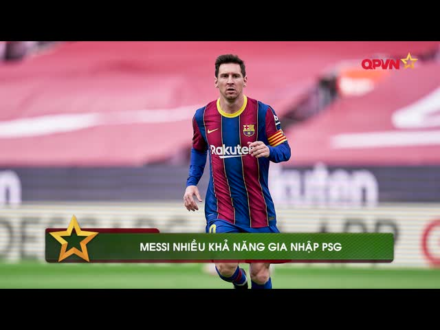 Messi nhiều khả năng gia nhập PSG