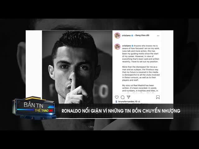 Ronaldo nổi giận trên mạng xã hội vì tin đồn