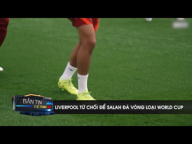 Liverpool không cho Salah đá vòng loại World Cup