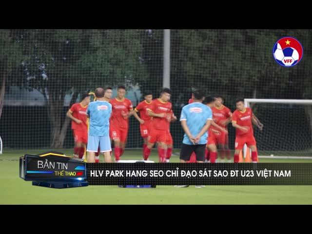 HLV Park Hang Seo chỉ đạo sát sao ĐT U23 Việt Nam